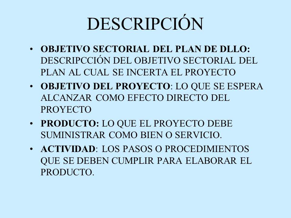 DESCRIPCIÓN OBJETIVO SECTORIAL DEL PLAN DE DLLO: DESCRIPCCIÓN DEL OBJETIVO SECTORIAL DEL PLAN AL CUAL SE INCERTA EL PROYECTO.