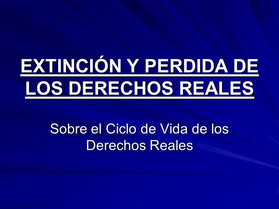 EXTINCIÓN Y PERDIDA DE LOS DERECHOS REALES