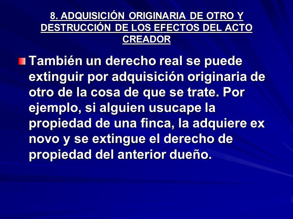 8. ADQUISICIÓN ORIGINARIA DE OTRO Y DESTRUCCIÓN DE LOS EFECTOS DEL ACTO CREADOR