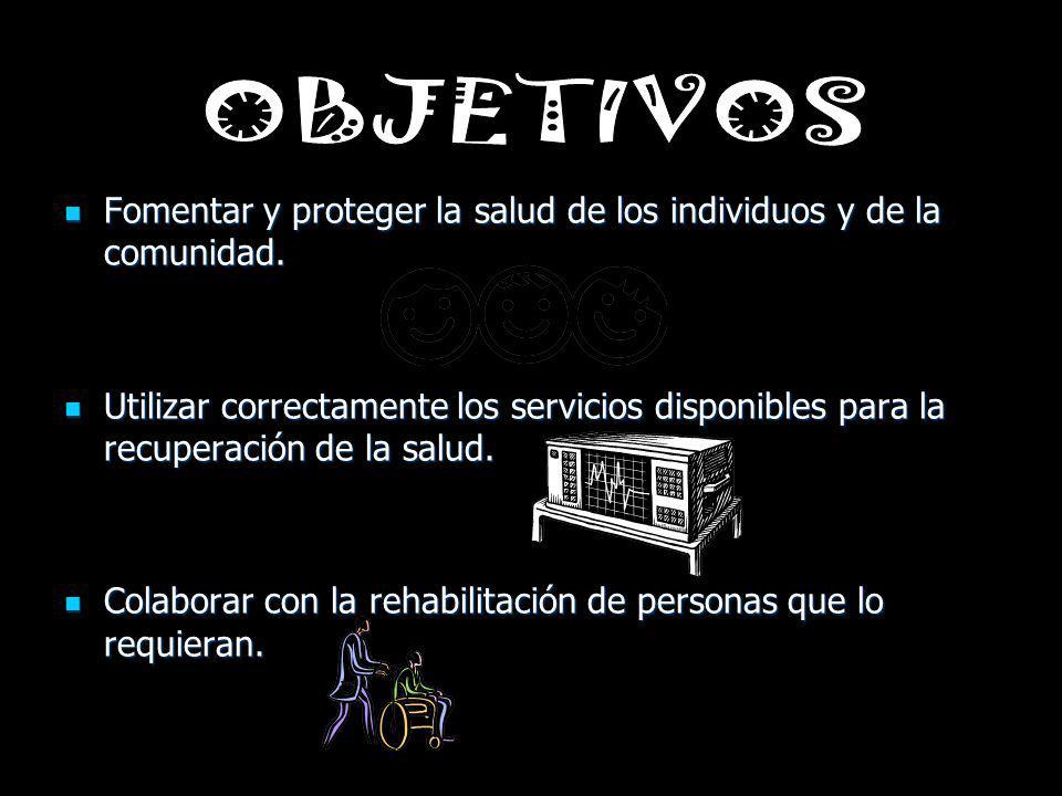 OBJETIVOS Fomentar y proteger la salud de los individuos y de la comunidad.
