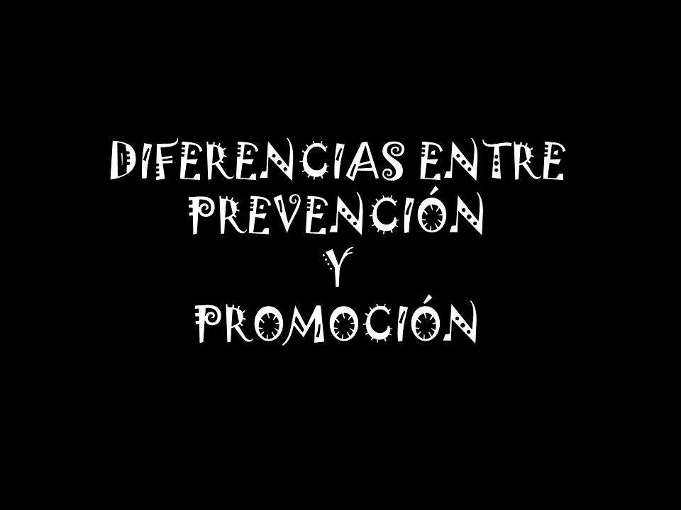 DIFERENCIAS ENTRE PREVENCIÓN Y PROMOCIÓN