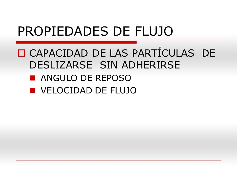 PROPIEDADES DE FLUJO CAPACIDAD DE LAS PARTÍCULAS DE DESLIZARSE SIN ADHERIRSE.