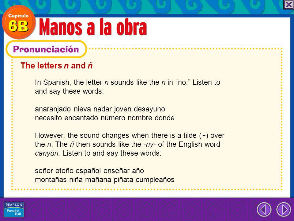 The letters n and ñ In Spanish, the letter n sounds like the n in no. Listen to. and say these words: