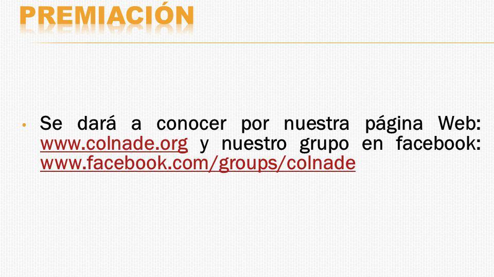 Premiación Se dará a conocer por nuestra página Web: www.colnade.org y nuestro grupo en facebook: www.facebook.com/groups/colnade.