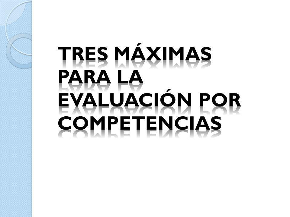 Tres Máximas para la evaluación por competencias