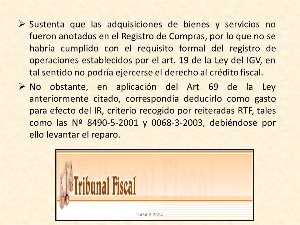 Sustenta que las adquisiciones de bienes y servicios no fueron anotados en el Registro de Compras, por lo que no se habría cumplido con el requisito formal del registro de operaciones establecidos por el art. 19 de la Ley del IGV, en tal sentido no podría ejercerse el derecho al crédito fiscal.