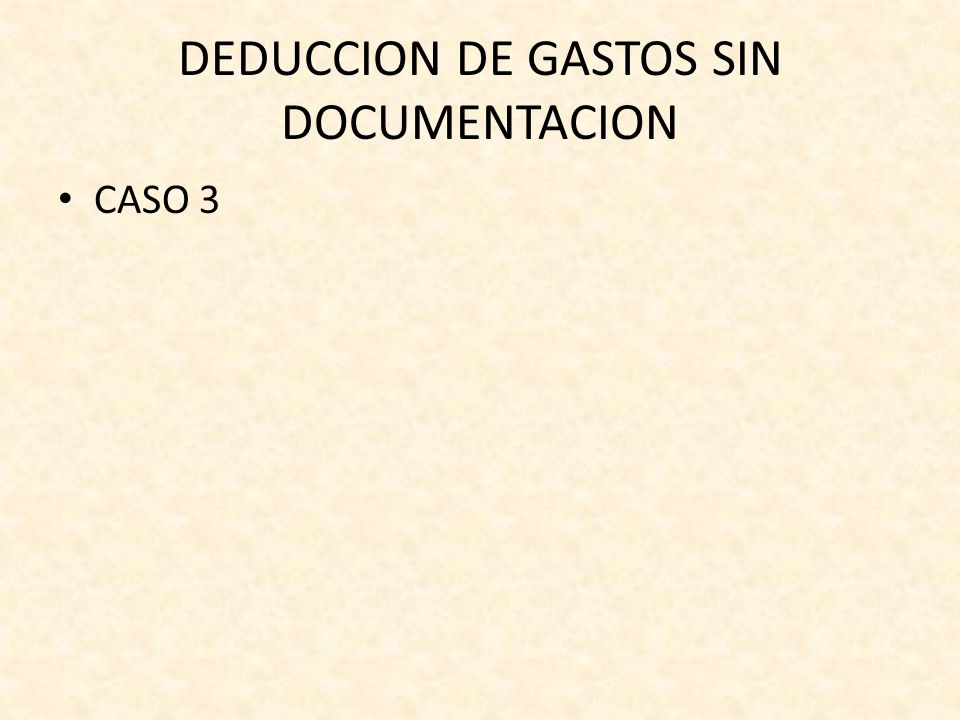 DEDUCCION DE GASTOS SIN DOCUMENTACION