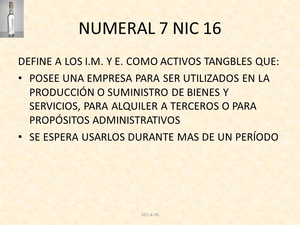 NUMERAL 7 NIC 16 DEFINE A LOS I.M. Y E. COMO ACTIVOS TANGBLES QUE: