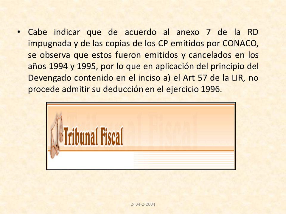 Cabe indicar que de acuerdo al anexo 7 de la RD impugnada y de las copias de los CP emitidos por CONACO, se observa que estos fueron emitidos y cancelados en los años 1994 y 1995, por lo que en aplicación del principio del Devengado contenido en el inciso a) el Art 57 de la LIR, no procede admitir su deducción en el ejercicio 1996.