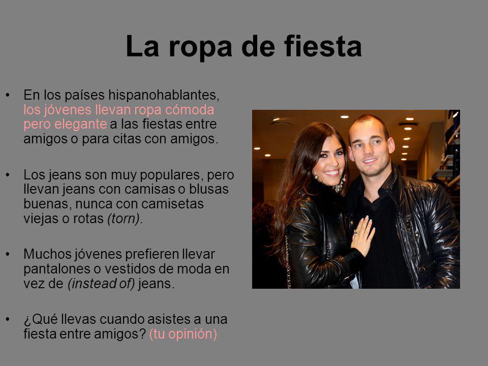 La ropa de fiesta En los países hispanohablantes, los jóvenes llevan ropa cómoda pero elegante a las fiestas entre amigos o para citas con amigos.