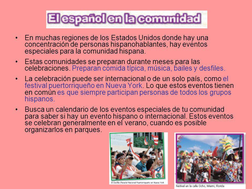 En muchas regiones de los Estados Unidos donde hay una concentración de personas hispanohablantes, hay eventos especiales para la comunidad hispana.