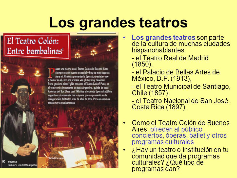 Los grandes teatros Los grandes teatros son parte de la cultura de muchas ciudades hispanohablantes: