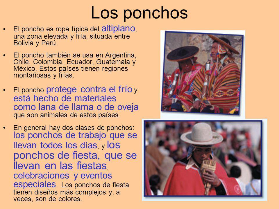 Los ponchos El poncho es ropa típica del altiplano, una zona elevada y fría, situada entre Bolivia y Perú.