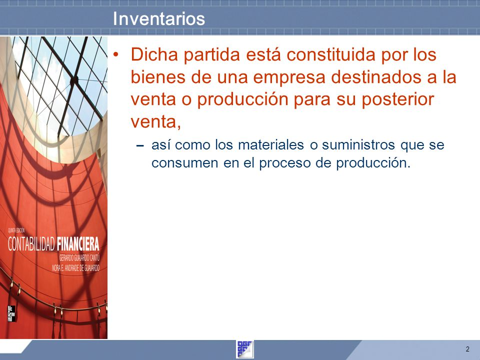 Inventarios Dicha partida está constituida por los bienes de una empresa destinados a la venta o producción para su posterior venta,