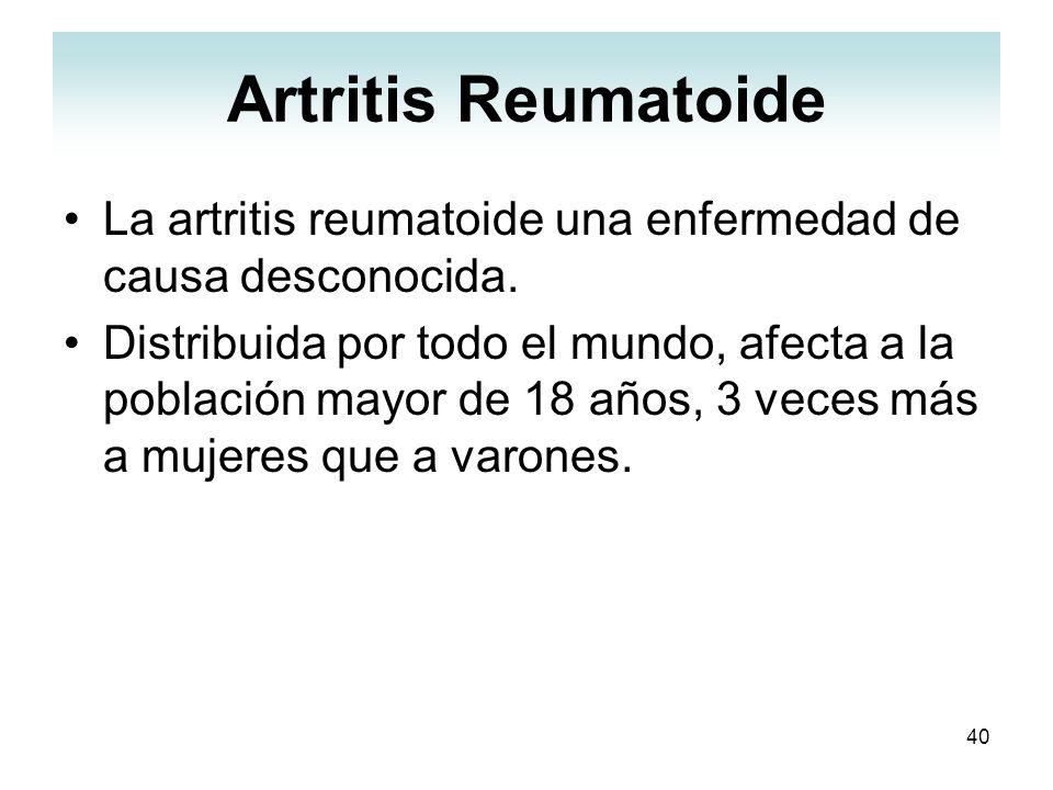 Artritis ReumatoideLa artritis reumatoide una enfermedad de causa desconocida.