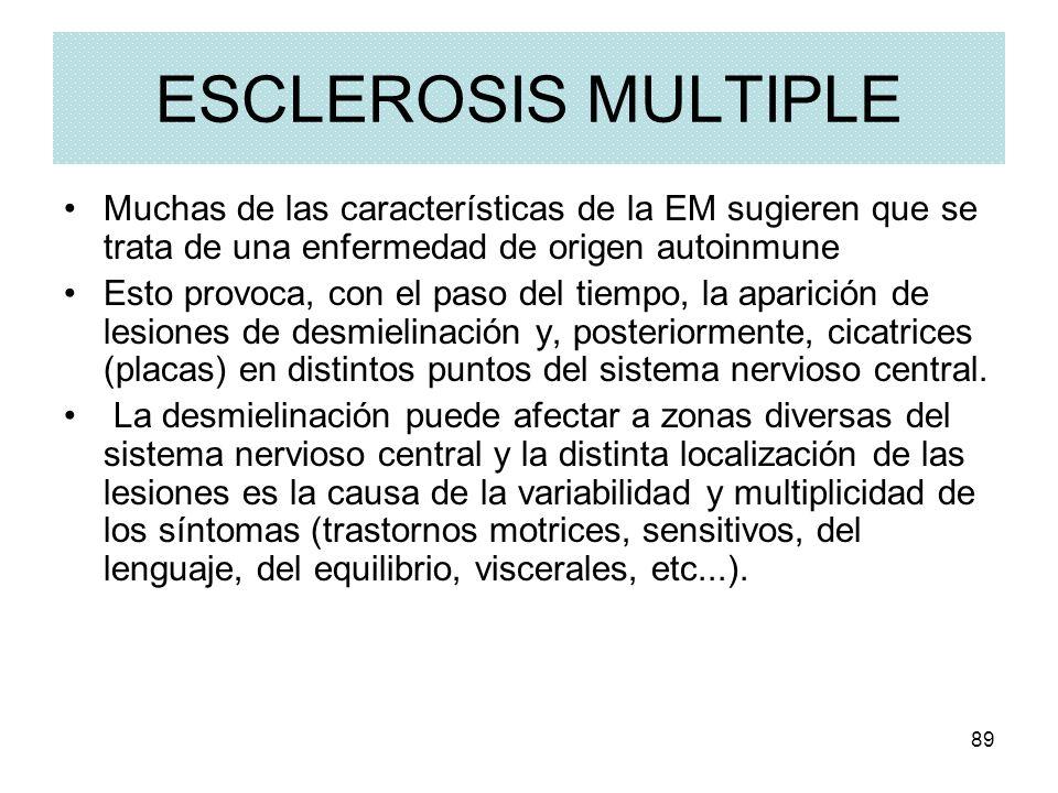 ESCLEROSIS MULTIPLE Muchas de las características de la EM sugieren que se trata de una enfermedad de origen autoinmune.