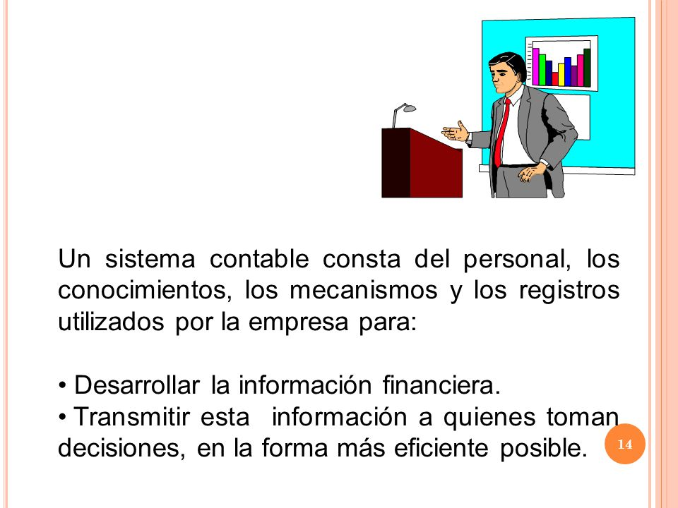 Un sistema contable consta del personal, los conocimientos, los mecanismos y los registros utilizados por la empresa para: