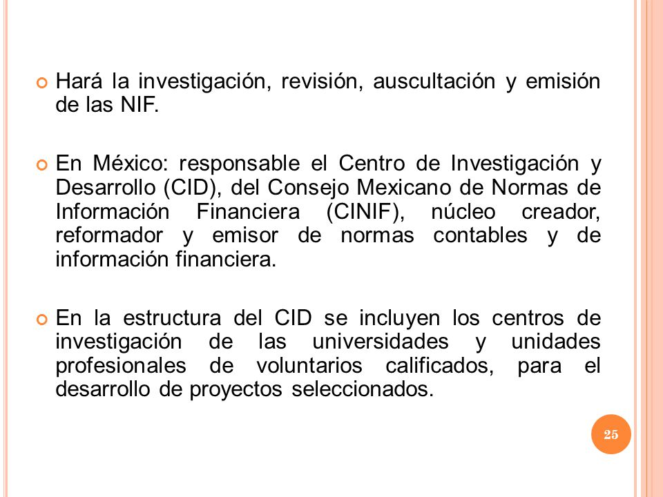 Hará la investigación, revisión, auscultación y emisión de las NIF.