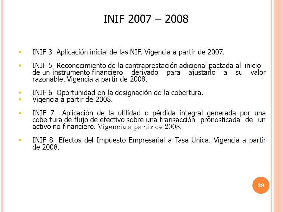 INIF 2007 – 2008 INIF 3 Aplicación inicial de las NIF. Vigencia a partir de 2007.