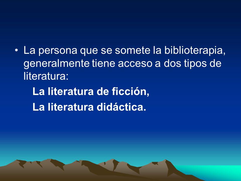 La persona que se somete la biblioterapia, generalmente tiene acceso a dos tipos de literatura: