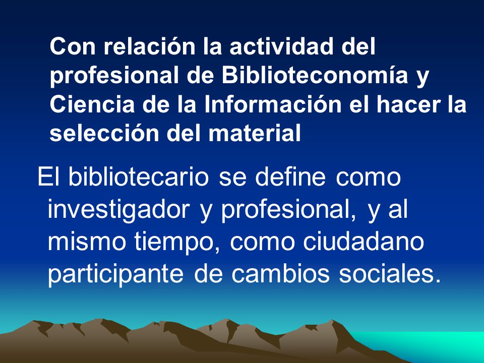 Con relación la actividad del profesional de Biblioteconomía y Ciencia de la Información el hacer la selección del material