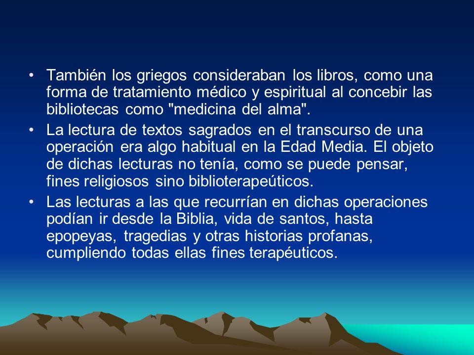 También los griegos consideraban los libros, como una forma de tratamiento médico y espiritual al concebir las bibliotecas como medicina del alma .