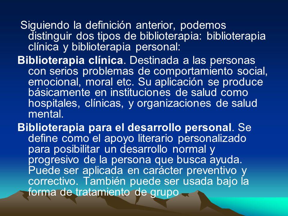 Siguiendo la definición anterior, podemos distinguir dos tipos de biblioterapia: biblioterapia clínica y biblioterapia personal: