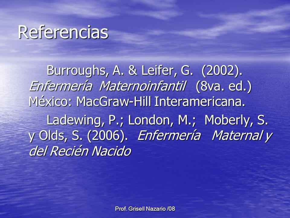 Referencias Burroughs, A. & Leifer, G. (2002). Enfermería Maternoinfantil (8va. ed.) México: MacGraw-Hill Interamericana.