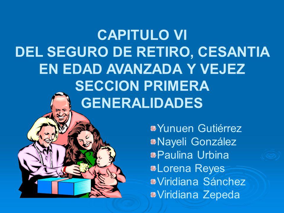DEL SEGURO DE RETIRO, CESANTIA EN EDAD AVANZADA Y VEJEZ