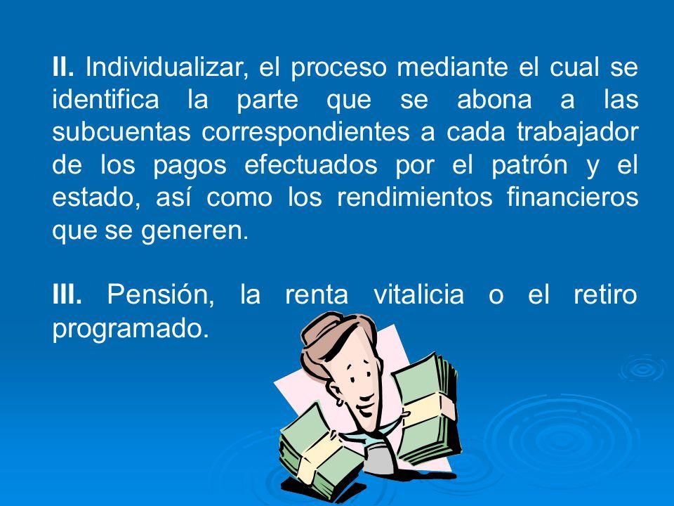 III. Pensión, la renta vitalicia o el retiro programado.