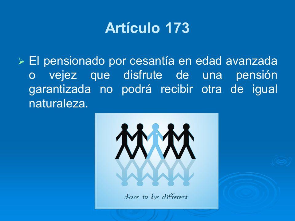 Artículo 173 El pensionado por cesantía en edad avanzada o vejez que disfrute de una pensión garantizada no podrá recibir otra de igual naturaleza.