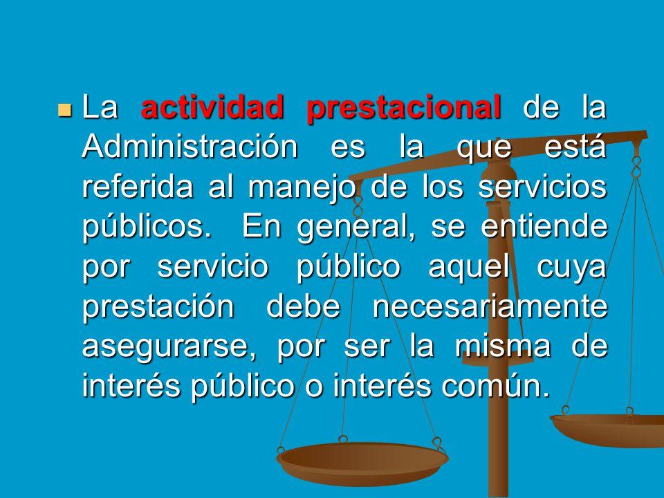 La actividad prestacional de la Administración es la que está referida al manejo de los servicios públicos.