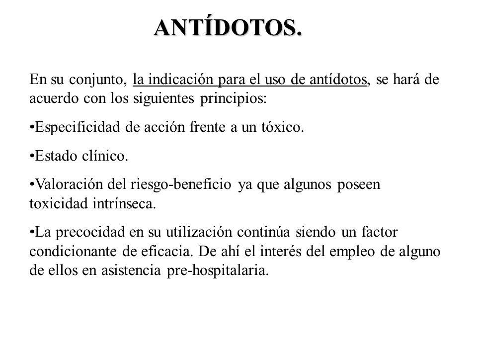 ANTÍDOTOS. En su conjunto, la indicación para el uso de antídotos, se hará de acuerdo con los siguientes principios: