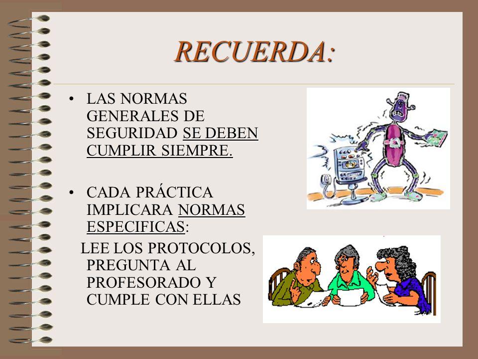 RECUERDA: LAS NORMAS GENERALES DE SEGURIDAD SE DEBEN CUMPLIR SIEMPRE.