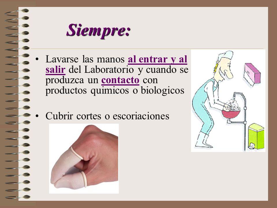 Siempre: Lavarse las manos al entrar y al salir del Laboratorio y cuando se produzca un contacto con productos quimicos o biologicos.
