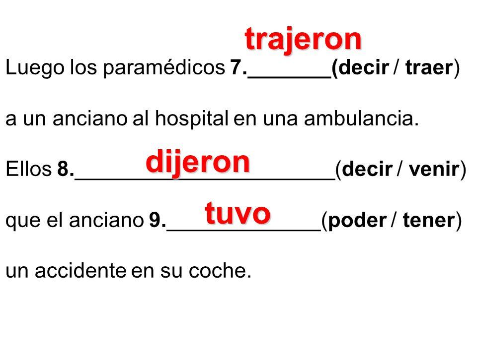 trajeron dijeron tuvo Luego los paramédicos 7._______(decir / traer)