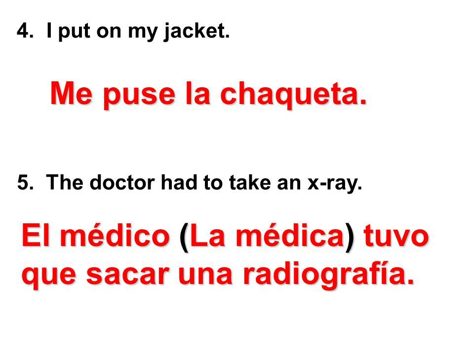 El médico (La médica) tuvo que sacar una radiografía.