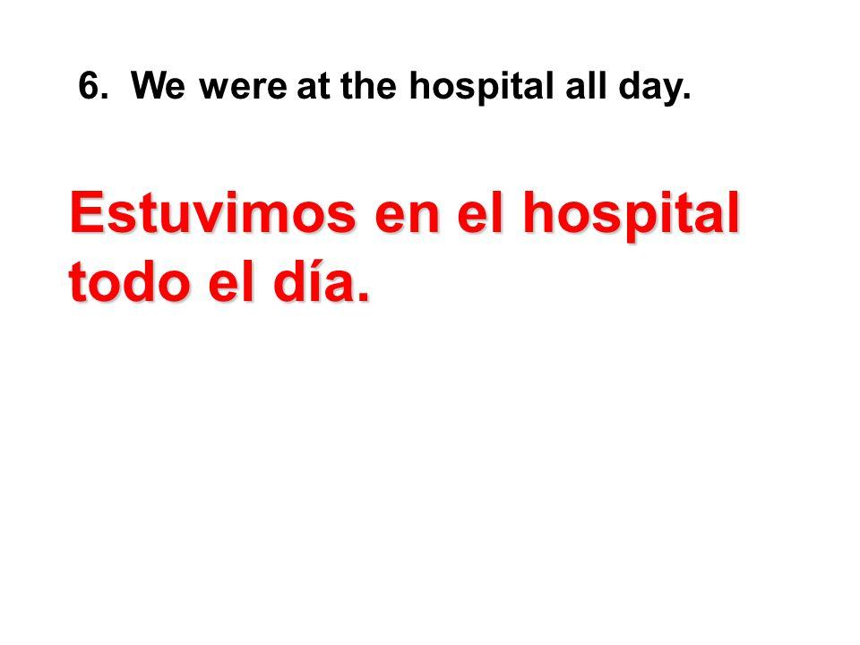 Estuvimos en el hospital todo el día.