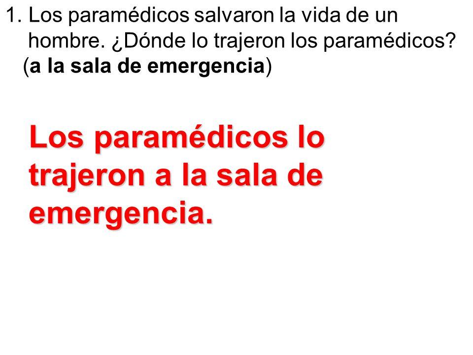 Los paramédicos lo trajeron a la sala de emergencia.