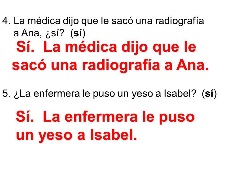 Sí. La médica dijo que le sacó una radiografía a Ana.