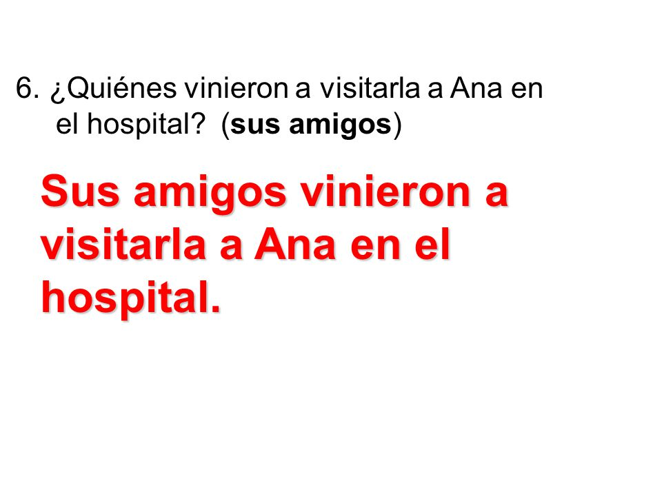 Sus amigos vinieron a visitarla a Ana en el hospital.