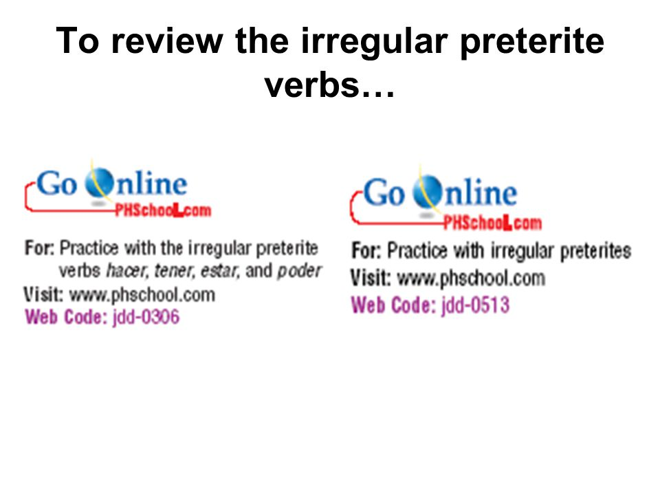 To review the irregular preterite verbs…