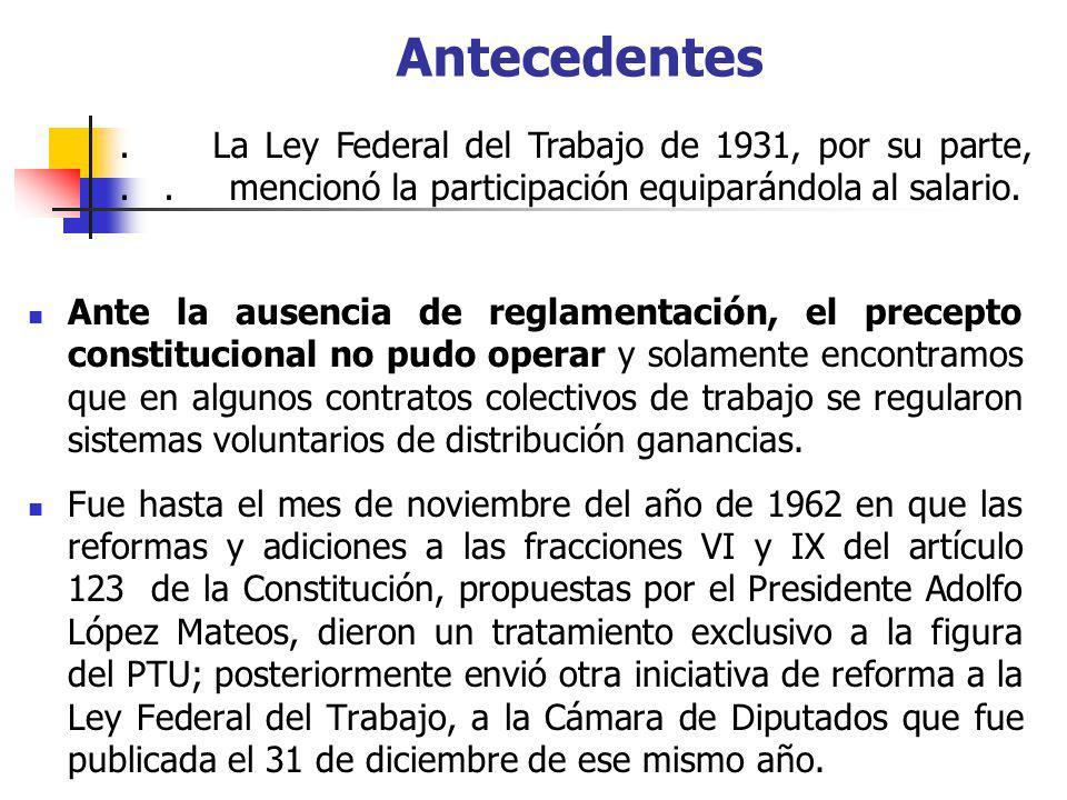Antecedentes . La Ley Federal del Trabajo de 1931, por su parte, . . mencionó la participación equiparándola al salario.