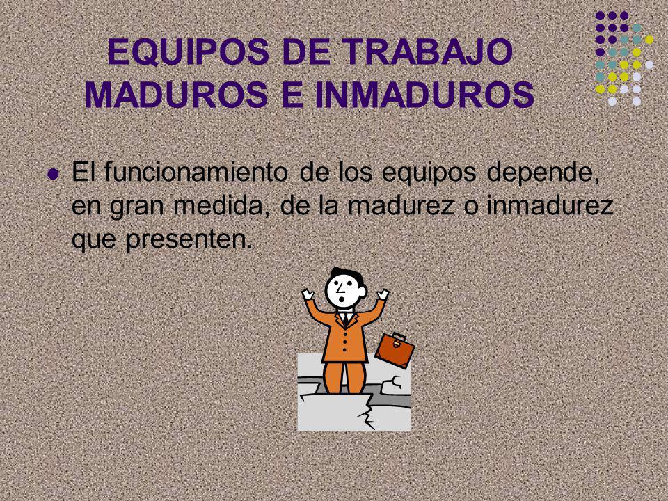 EQUIPOS DE TRABAJO MADUROS E INMADUROS