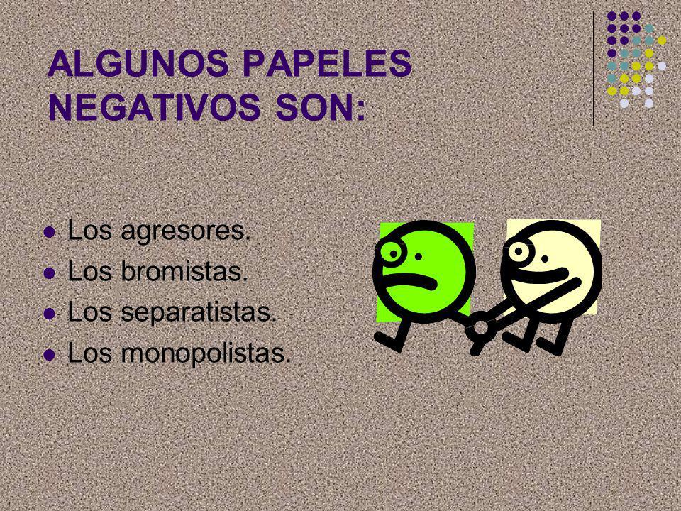 ALGUNOS PAPELES NEGATIVOS SON: