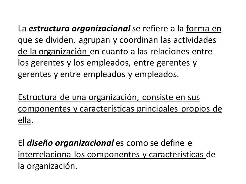 La estructura organizacional se refiere a la forma en que se dividen, agrupan y coordinan las actividades de la organización en cuanto a las relaciones entre los gerentes y los empleados, entre gerentes y gerentes y entre empleados y empleados.