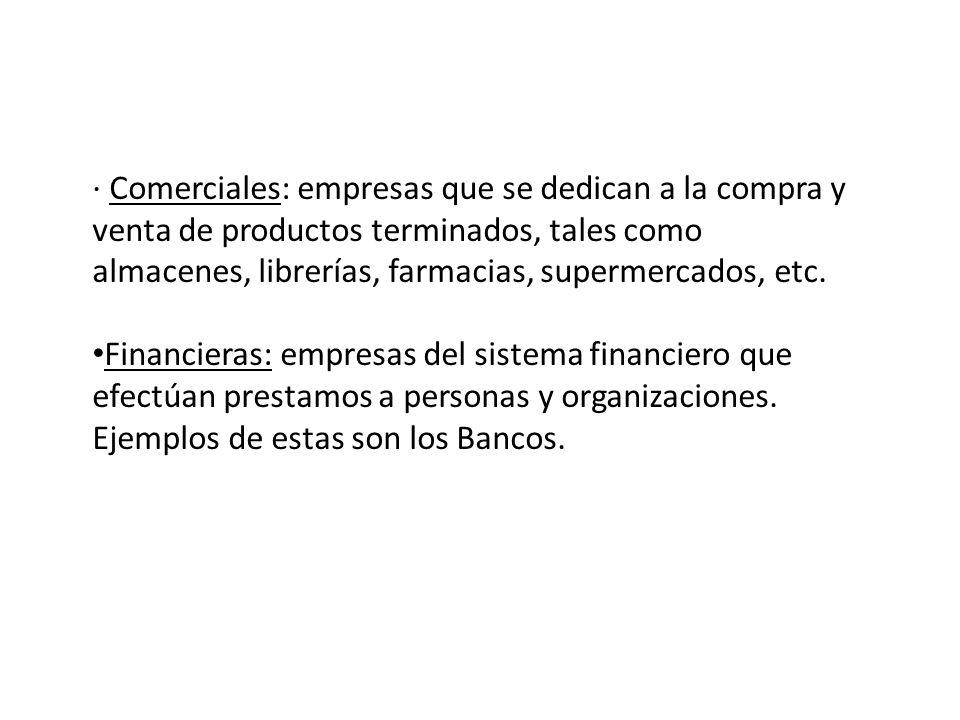 · Comerciales: empresas que se dedican a la compra y venta de productos terminados, tales como almacenes, librerías, farmacias, supermercados, etc.