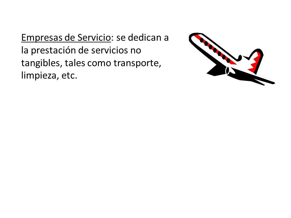 Empresas de Servicio: se dedican a la prestación de servicios no tangibles, tales como transporte, limpieza, etc.