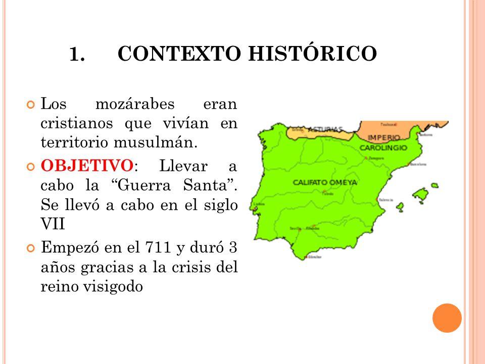 1. CONTEXTO HISTÓRICO Los mozárabes eran cristianos que vivían en territorio musulmán.