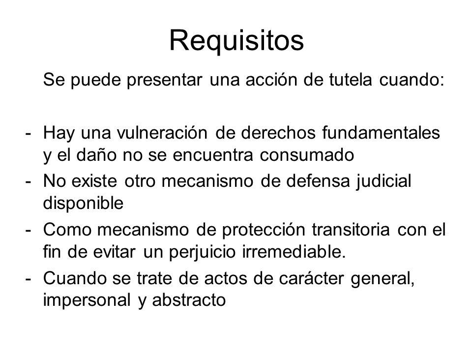 Requisitos Se puede presentar una acción de tutela cuando: